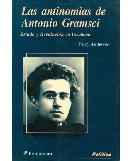 LAS ANTINOMIAS DE ANTONIO GRAMSCI. Estado y revolución en Occidente